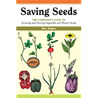 Saving Seeds: Gardener's Guide to Growing and Storing Vegetable and Flower Seeds