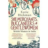 She-Merchants, Buccaneers and Gentlewomen: British women in India 1600   1900