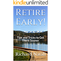 Retire Early!: Tips and Tricks to Get There Sooner
