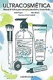 Ultracosmética: Manual de belleza para curiosos, entendidos y beauty freaks (Ilustración)