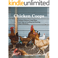 Chicken Coops: 10 Best Chicken Coop Plans and Tips to Feeding and Raising Your Chickens: (Building Chicken Coops) (Raising Chickens For Dummies)