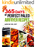 Paleo Air Fryer: 365 Days of Perfect Paleo Air Fryer Recipes: Complete Air Fryer Cookbook, Quick and Easy Healthy Recipes, Roast, Grill, Fry and Bake, Paleo, Vegan Meals