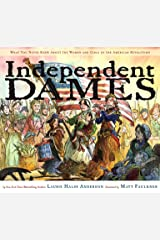 Independent Dames: What You Never Knew About the Women and Girls of the American Revolution Kindle Edition