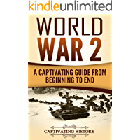 World War 2: A Captivating Guide from Beginning to End (The Second World War and D Day Book 1)