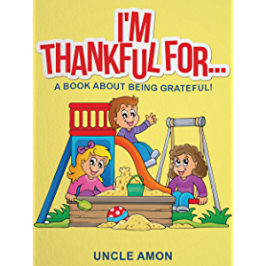 I'm Thankful For...: A Book About Being Grateful! (Gratitude Reading 2)