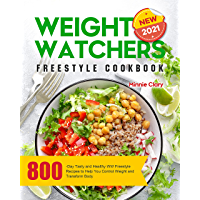 New Weight Watchers Freestyle Cookbook 2021: 800-Day Tasty and Healthy WW Freestyle Recipes to Help You Control Weight…