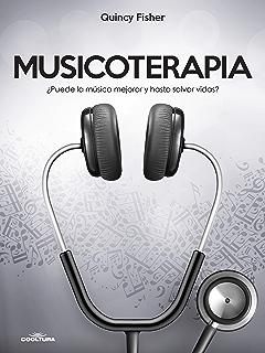 Musicoterapia: ¿Puede la música mejorar y hasta salvar vidas? (Spanish Edition)