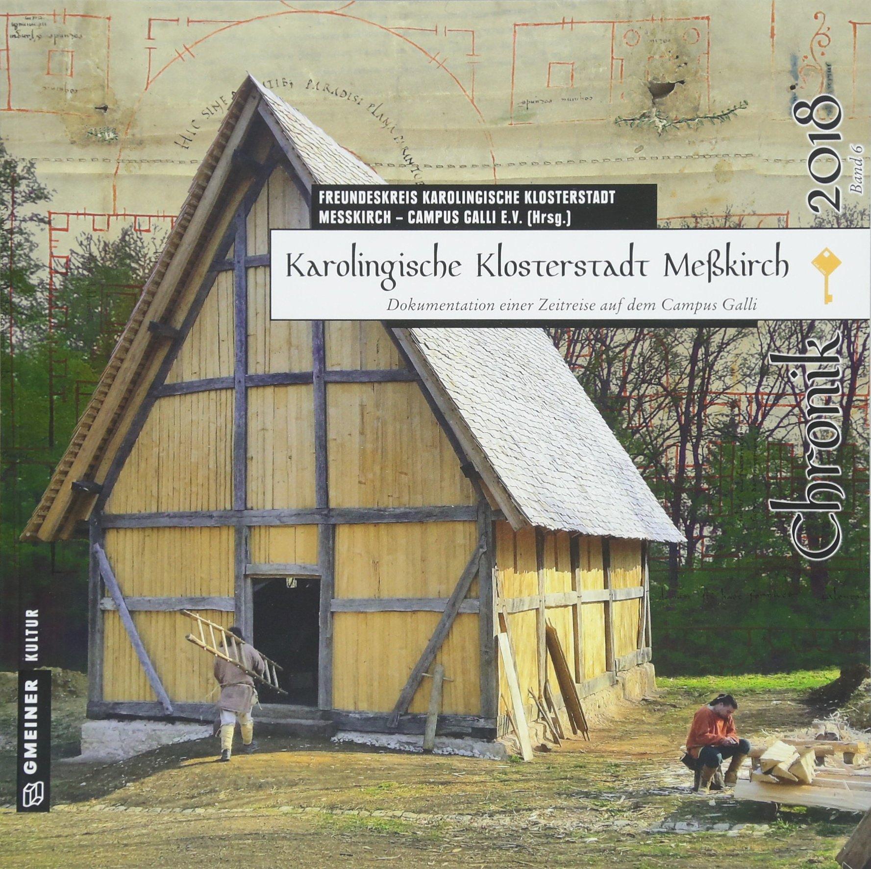 Karolingische Klosterstadt Meßkirch - Chronik 2018: Dokumentation einer Zeitreise auf dem Campus Galli (Chroniken im GMEINER-Verlag)