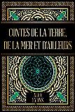 Contes de la terre, de la mer et d'ailleurs: Nouvelles de fantasy (Contes de la terre de la mer et d'ailleurs t. 1)