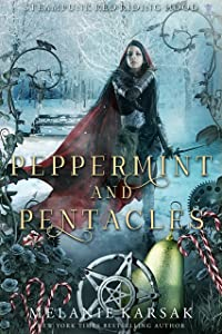 Peppermint and Pentacles: A Steampunk Fairy Tale (Steampunk Red Riding Hood Book 3)