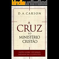 A Cruz e o Ministério Cristão: Lições sobre liderança baseadas em 1 Coríntios
