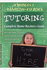 TUTORING: Complete Guide to a Successful Home Business Kindle Edition