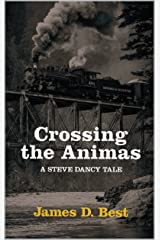 Crossing the Animas (Steve Dancy Tales Book 6) Kindle Edition