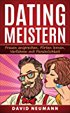Dating Meistern: Frauen Ansprechen, Flirten lernen, Verführen mit Persönlichkeit