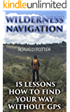Wilderness Navigation: 15 Lessons How To Find Your Way Without GPS
