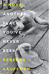 Another Place You've Never Been: A Novel Kindle Edition