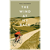 The Wind At My Back: A Cycling Life (English Edition)