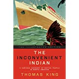 The Inconvenient Indian Illustrated: A Curious Account of Native People in North America