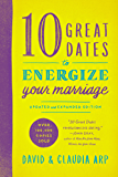 10 Great Dates to Energize Your Marriage: Updated and Expanded Edition