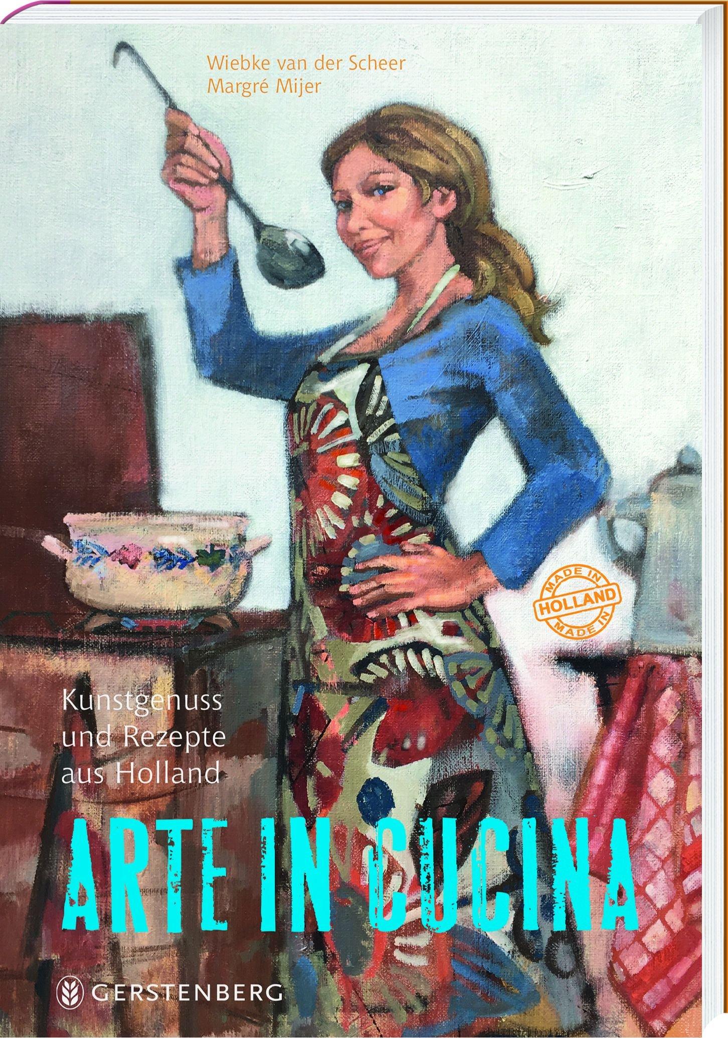 Arte in Cucina - Kunstgenuss und Rezepte aus Holland: 72 Rezepte