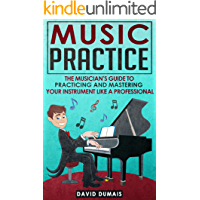Music Practice: The Musician's Guide To Practicing And Mastering Your Instrument Like A Professional (Music, Practice… book cover