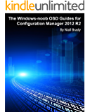 The Windows-noob OSD Guides for Configuration Manager 2012 R2 (English Edition)