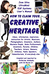 How to Claim Your Creative Heritage: Jose Silva UltraMind Systems User's Manual Kindle Edition