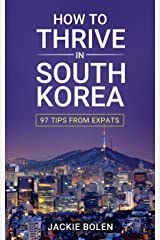 How to Thrive in South Korea: 97 Tips from Expats Kindle Edition