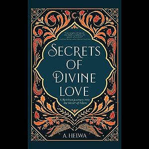 Secrets of Divine Love: A Spiritual Journey into the Heart of Islam