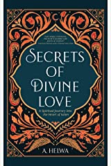 Secrets of Divine Love: A Spiritual Journey into the Heart of Islam Kindle Edition