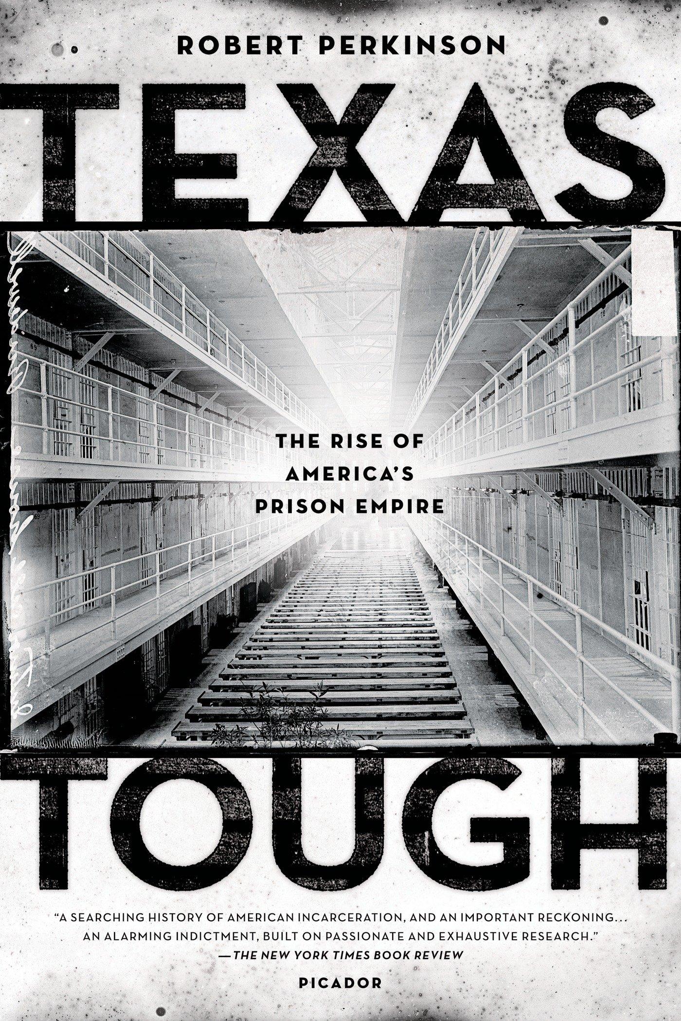 Texas Tough: The Rise Of America's Prison Empire: Robert Perkinson:  9780312680473: Amazon: Books