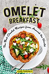 Omelet Breakfast: The Best Omelet Recipes from Around the World Kindle Edition