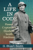 A Life in Code: Pioneer Cryptanalyst Elizebeth Smith Friedman