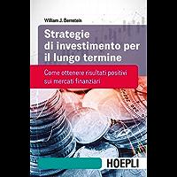 Strategie di investimento per il lungo termine: Come ottenere risultati positivi sui mercati finanziari