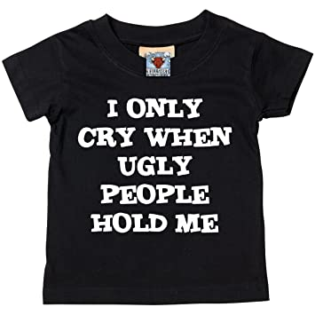 I Only Cry When Ugly People Hold Me Short Sleeve Baby//Toddler T-Shirt