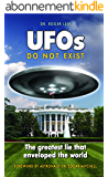 UFOs Do Not Exist: The Greatest Lie that Enveloped the World (English Edition)