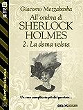 All'ombra di Sherlock Holmes - 2. La dama velata (Sherlockiana)
