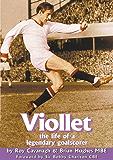 Viollet - The Life of a Legendary Goalscorer
