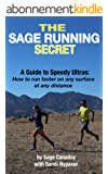 The Sage Running Secret: A Guide to Speedy Ultras: How to run faster on any surface at any distance (English Edition)