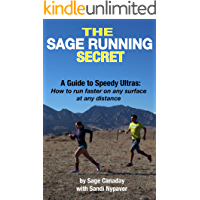 The Sage Running Secret: A Guide to Speedy Ultras: How to run faster on any surface at any distance