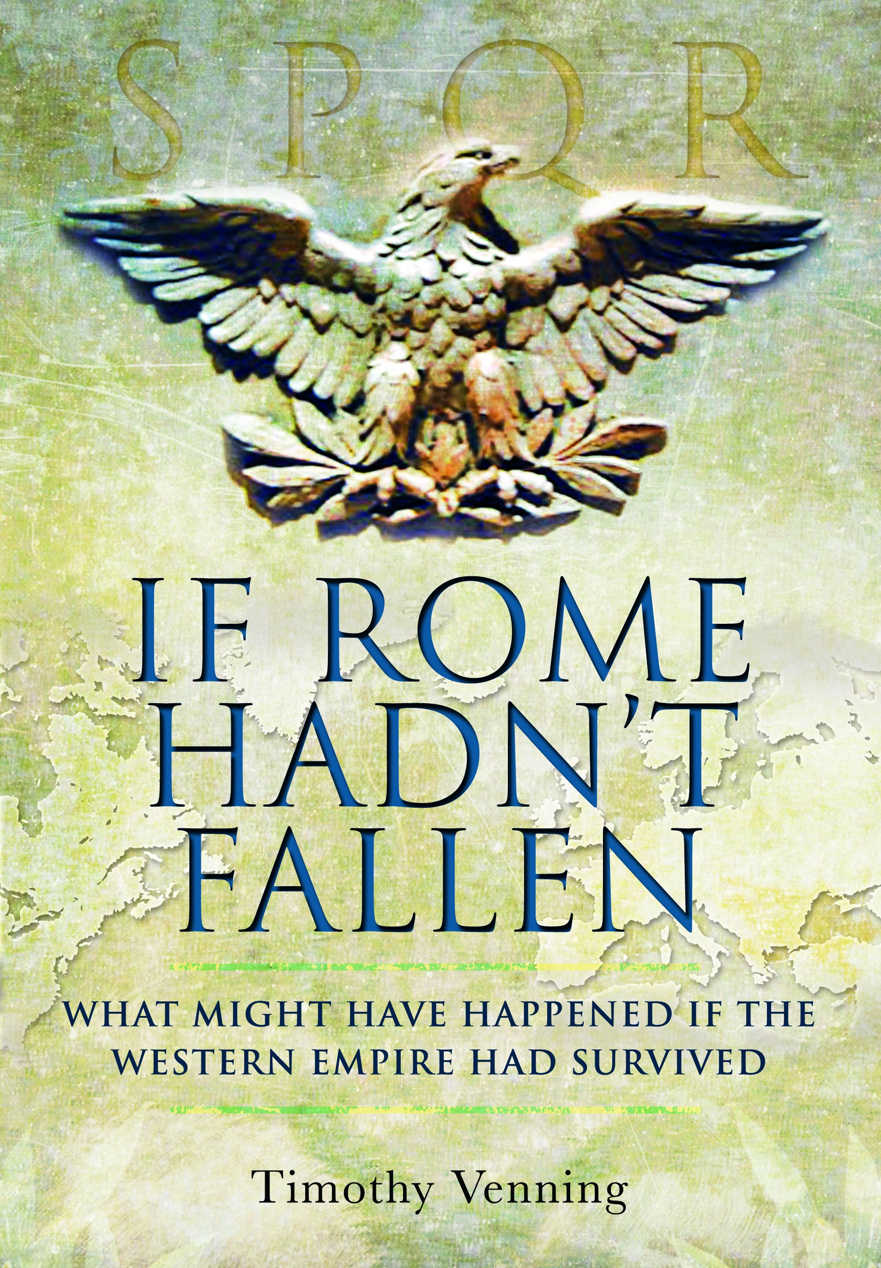 Download If Rome Hadn't Fallen: What Might Have Happened If the Western Empire Had Survived pdf