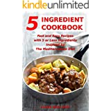 5 Ingredient Cookbook: Fast and Easy Recipes With 5 or Less Ingredients Inspired by The Mediterranean Diet: Everyday Cooking