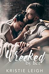 Wrecked by Her (Like a Hurricane Duet Book 1) Kindle Edition
