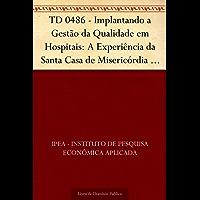 TD 0486 - Implantando a Gestão da Qualidade em Hospitais: A Experiência da Santa Casa de Misericórdia de Porto Alegre - RS