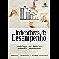 Indicadores de Desempenho: Dos objetivos à ação — métodos para elabora KPIs e obter resultados