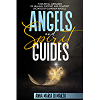 Angels and Spirit Guides: 71 Celestial Messages of Healing, Support and Comfort Dictated by Guardian Angels