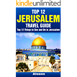 Top 12 Things to See and Do in Jerusalem - Top 12 Jerusalem Travel Guide (English Edition)