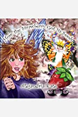 How the Strawberry Got Its Seeds (The Fairy Awakenings Book 2) Kindle Edition