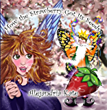 How the Strawberry Got Its Seeds (The Fairy Awakenings Book 2)