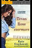Texas Rose Evermore: A Texas Rose Ranch Novel, Book 3